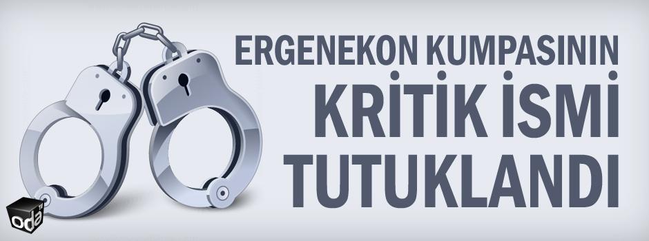 Ergenekon kumpasının kritik ismi tutuklandı