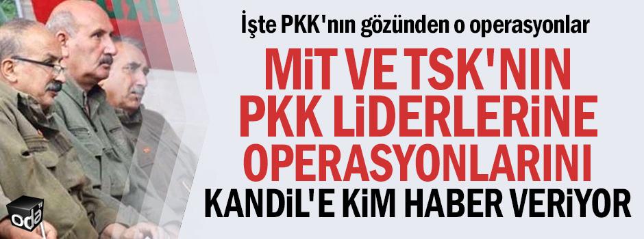 MİT ve TSK'nın PKK liderlerine operasyonlarını Kandil'e kim haber veriyor