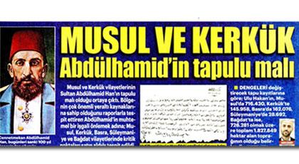 Musul ve Kerkük de meğer Abdülhamid'inmiş