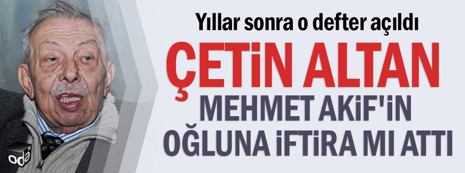 Çetin Altan Mehmet Akif'in oğluna iftira mı attı