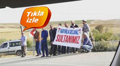 """""""Sultanımız"""" pankartı bilin bakalım kimin için açıldı"""