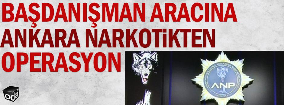 Başdanışmanın aracına Ankara Narkotikten operasyon