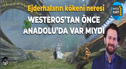 Westeros'tan önce Anadolu'da var mıydı