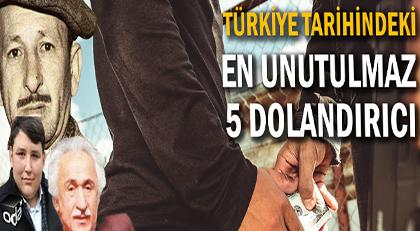 Türkiye tarihindeki 5 unutulmaz dolandırıcı