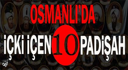 Osmanlı'da içki içen 10 padişah