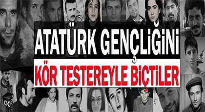 Atatürk gençliğini kör testereyle biçtiler
