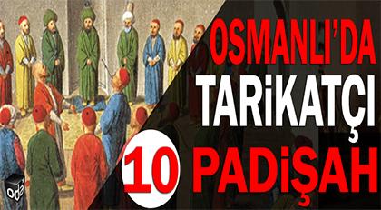 Osmanlı'da tarikatçı 10 padişah