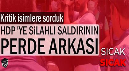 HDP'ye silahlı saldırının perde arkası