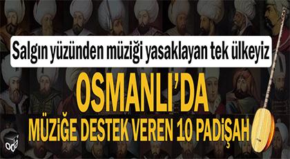 Osmanlı'da enstrüman çalan 10 padişah