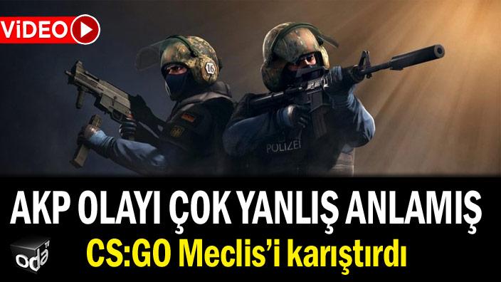 CS:GO Meclis'i karıştırdı... AKP olayı çok yanlış anlamış