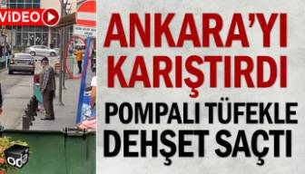 Ankara'yı karıştırdı, pompalı tüfekle dehşet saçtı