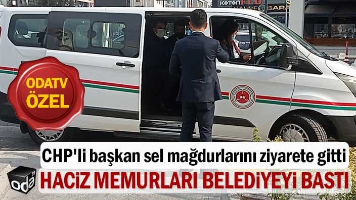 CHP'li başkan sel mağdurlarını ziyarete gitti: Haciz memurları belediyeyi bastı