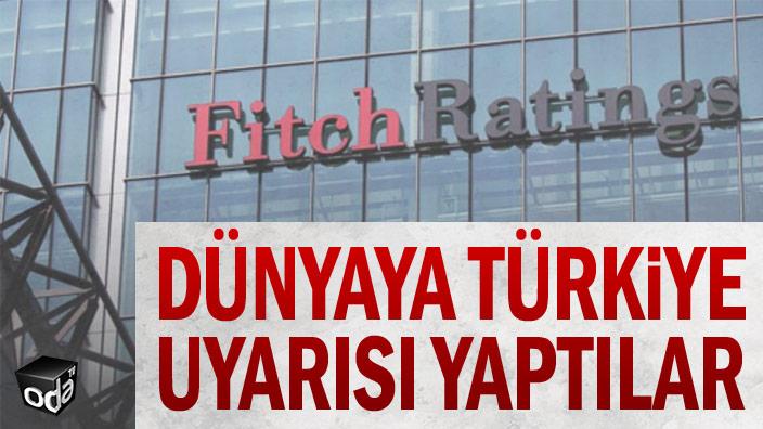 Dünyaya Türkiye uyarısı yaptılar