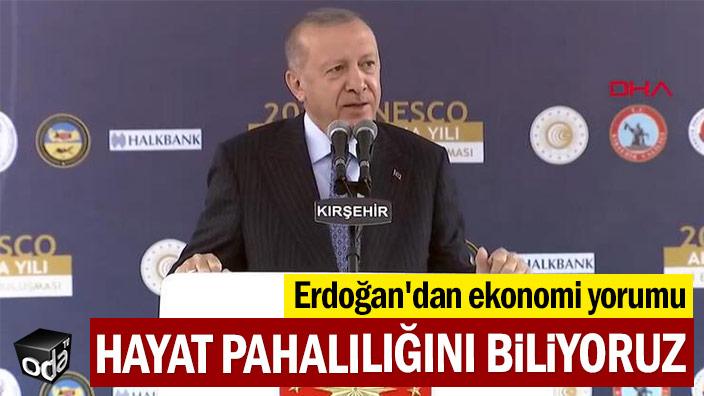 Erdoğan'dan ekonomi yorumu: Hayat pahalılığını biliyoruz