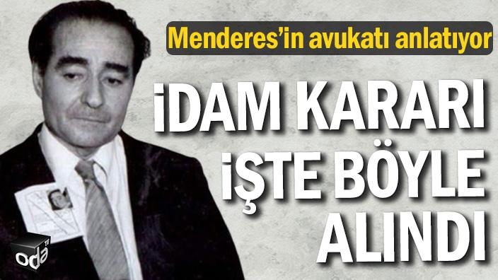 Menderes'in avukatı anlatıyor | İdam kararları işte böyle alındı