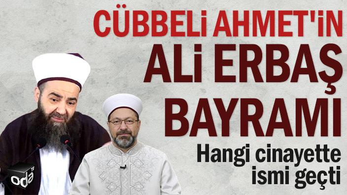 Cübbeli Ahmet'in Ali Erbaş bayramı... Hangi cinayette ismi geçti