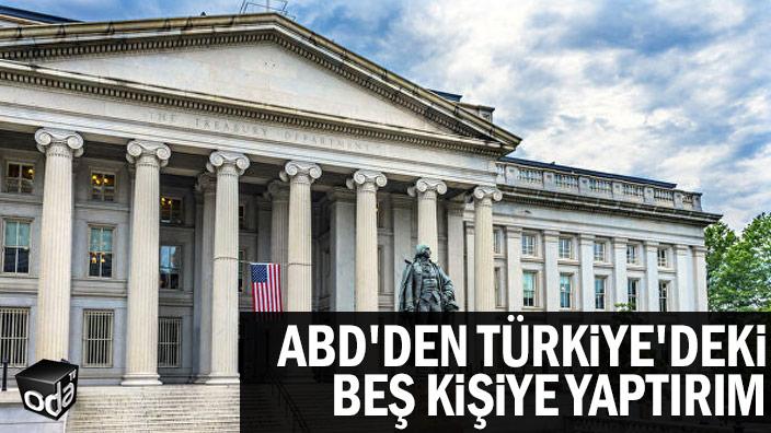 ABD'den Türkiye'deki beş kişiye yaptırım