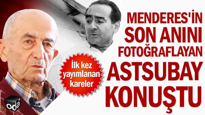 Menderes'in son anını fotoğraflayan astsubay konuştu