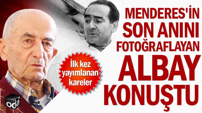 Menderes'in son anını fotoğraflayan albay konuştu