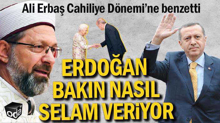 Ali Erbaş Cahiliye Dönemi'ne benzetti | Erdoğan bakın nasıl selam veriyor
