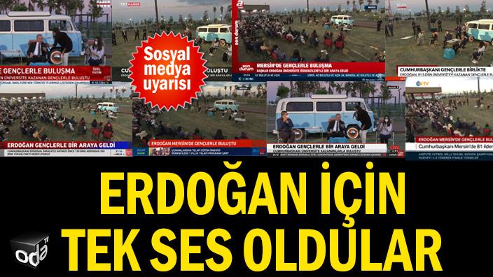 Erdoğan için tek ses oldular