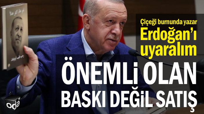 Çiçeği burnunda yazar Erdoğan'ı uyaralım… Önemli olan baskı değil satış