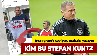 Kim bu Stefan Kuntz? Instagram'ı seviyor, makale yazıyor