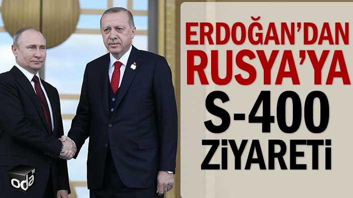 Erdoğan'dan Rusya'ya S-400 ziyareti