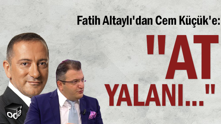 """Fatih Altaylı'dan Cem Küçük'e: """"At yalanı..."""""""