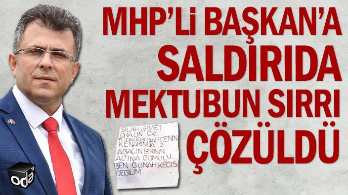 MHP'li Başkan'a saldırıda mektubun sırrı çözüldü