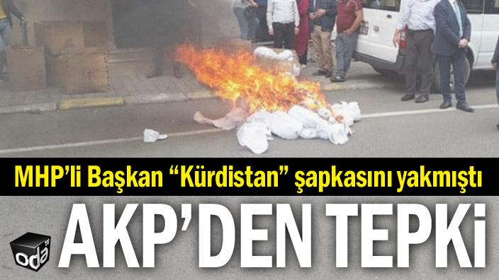 """MHP'li Başkan """"Kürdistan"""" şapkasını yakmıştı... AKP'den tepki"""
