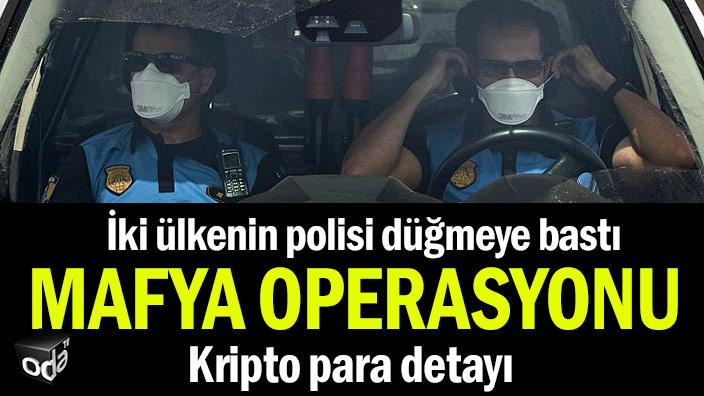İki ülkenin polisi düğmeye bastı: Mafya operasyonu... Kripto para detayı
