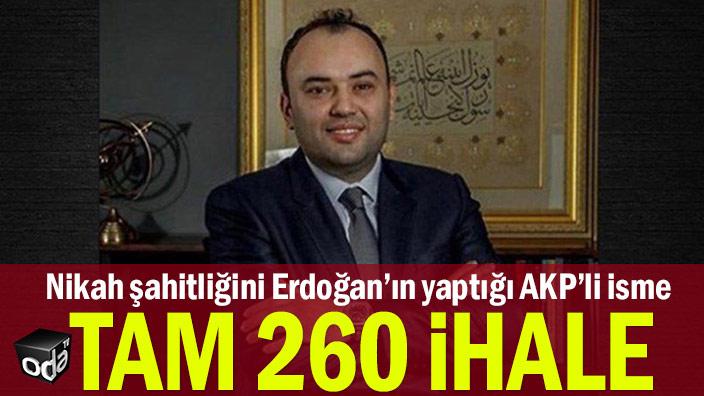 Nikah şahitliğini Erdoğan'ın yaptığı AKP'li isme tam 260 ihale