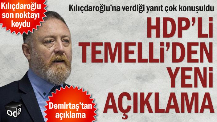 Kılıçdaroğlu'na verdiği yanıt çok konuşuldu... HDP'li Temelli'den yeni açıklama