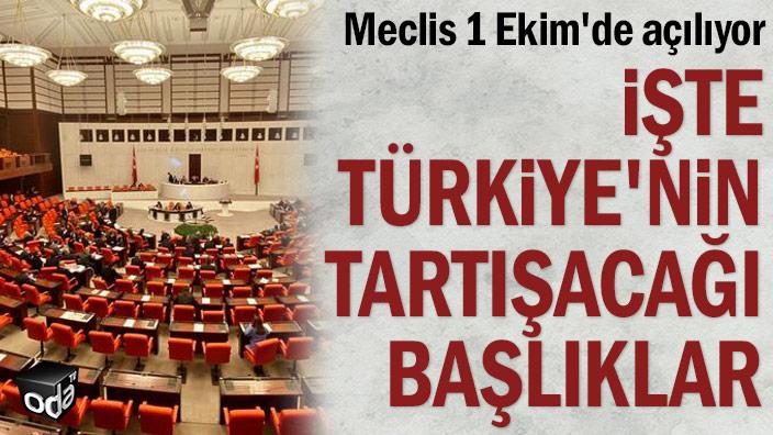 Meclis 1 Ekim'de açılıyor... İşte Türkiye'nin tartışacağı başlıklar