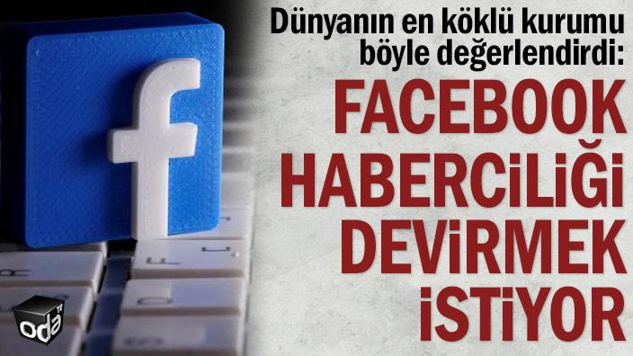 Dünyanın en köklü kurumu böyle değerlendirdi: Facebook haberciliği devirmek istiyor