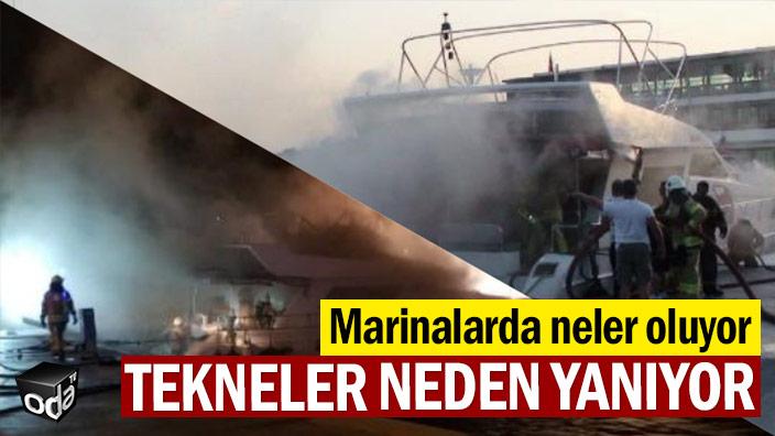 Marinalarda neler oluyor: Tekneler neden yanıyor