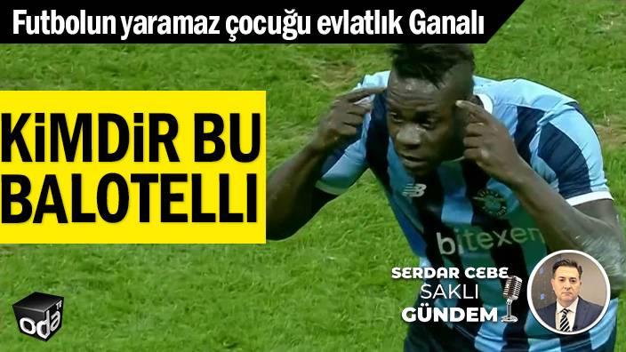 Futbolun yaramaz çocuğu evlatlık Ganalı... Kimdir bu Balotelli