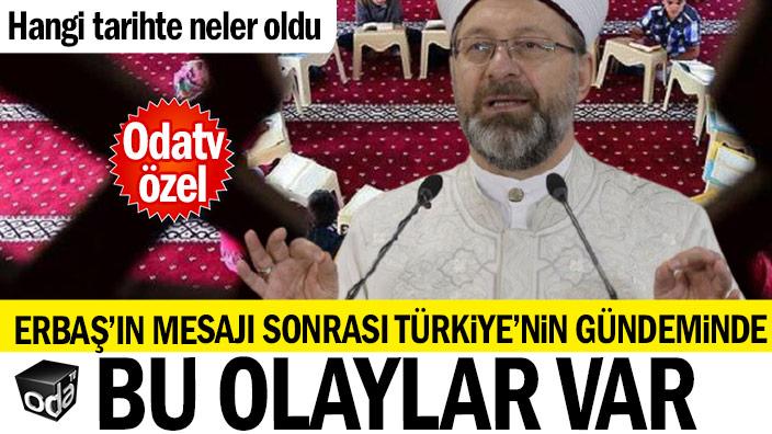 Erbaş'ın mesajı sonrasında Türkiye'nin gündeminde bu olaylar var