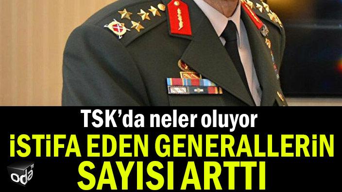 TSK'da neler oluyor... İstifa eden Generallerin sayısı arttı