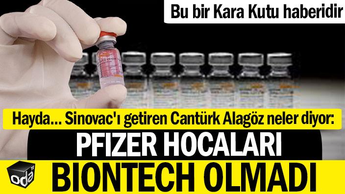 Hayda... Sinovac'ı getiren Cantürk Alagöz neler diyor: Pfizer'in hocaları Biontech olmadı