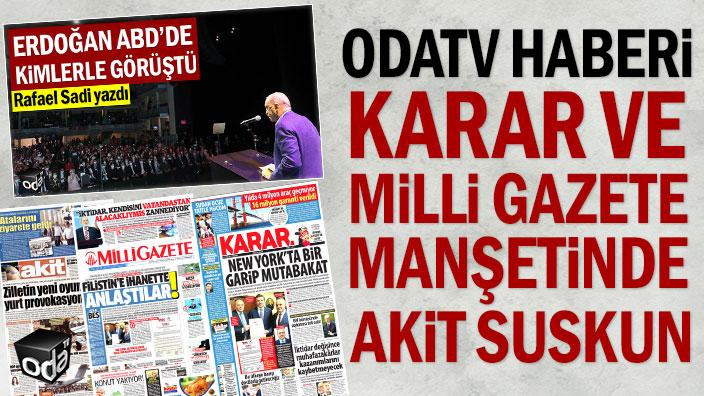Odatv haberi Karar ve Milli Gazete manşetinde Akit suskun