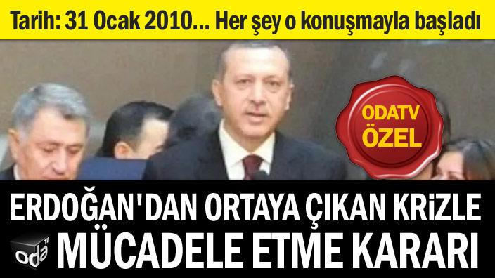 Erdoğan'dan ortaya çıkan krizle mücadele etme kararı