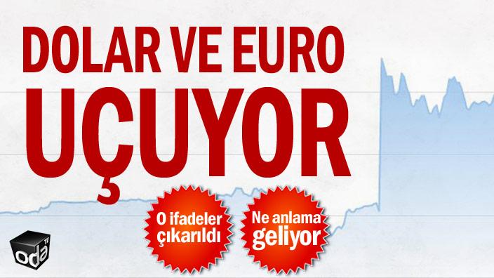 Dolar ve Euro uçuyor