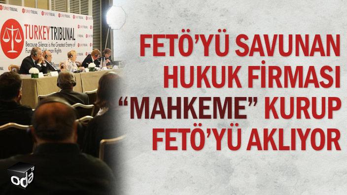"""FETÖ'yü savunan hukuk firması """"mahkeme"""" kurup FETÖ'yü aklıyor"""
