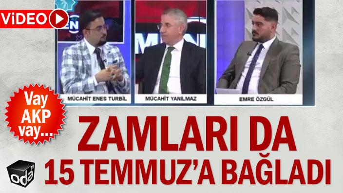 AKP'li vekil zamları da 15 Temmuz'a bağladı
