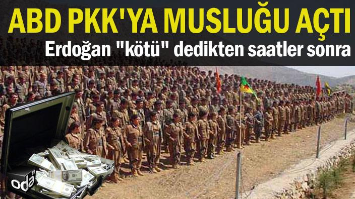 """ABD PKK'ya musluğu açtı... Erdoğan """"kötü"""" dedikten saatler sonra"""