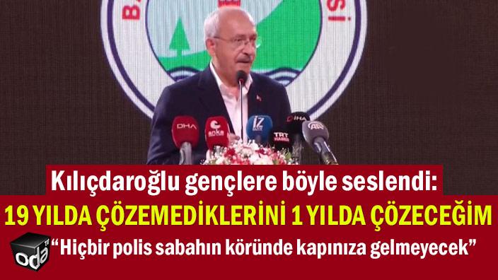 Kılıçdaroğlu gençlere böyle seslendi: 19 yılda çözemedikleri sorunu ben 1 yılda çözeceğim