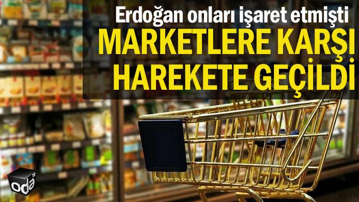 Erdoğan onları işaret etmişti... Marketlere karşı harekete geçildi