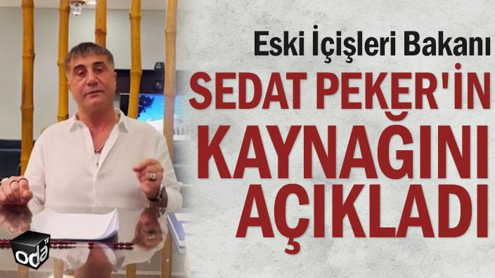 Eski İçişleri Bakanı Sedat Peker'in kaynağını açıkladı